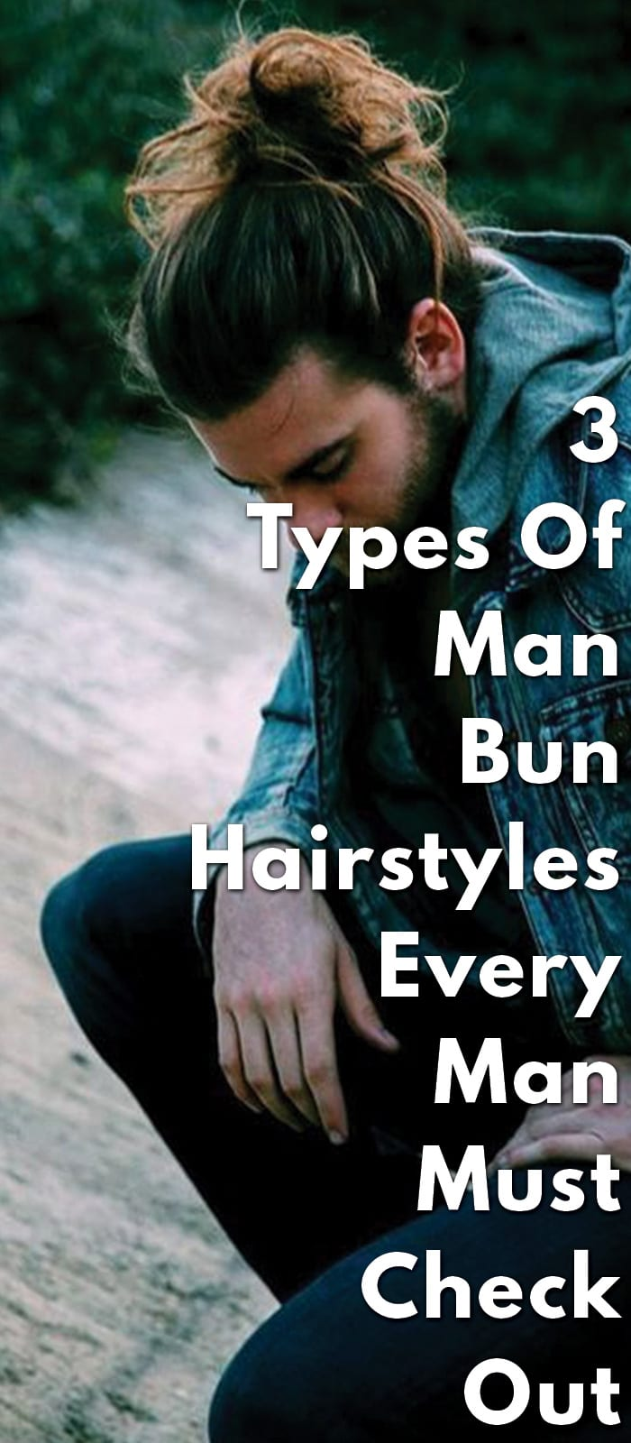 3-Types-Of-Man-Bun-Hairstyles-Every-Man-Must-Check-Out