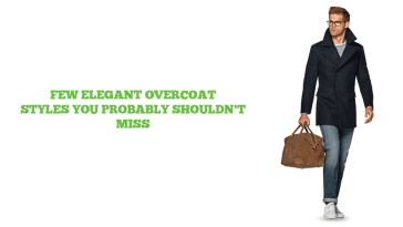 A Guide To Mens Overcoat Styles