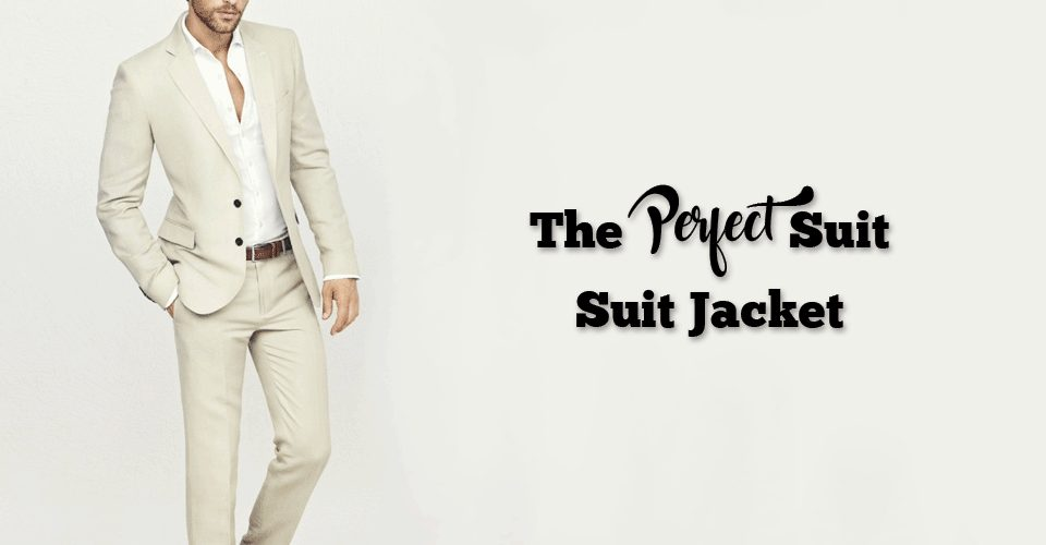 The Perfect Suit – Suit Jacket