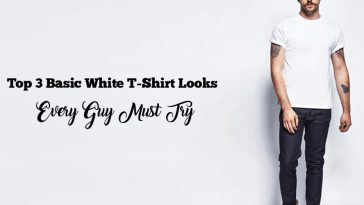Top 3 Basic White T-Shirt Looks Every Guy Must Try