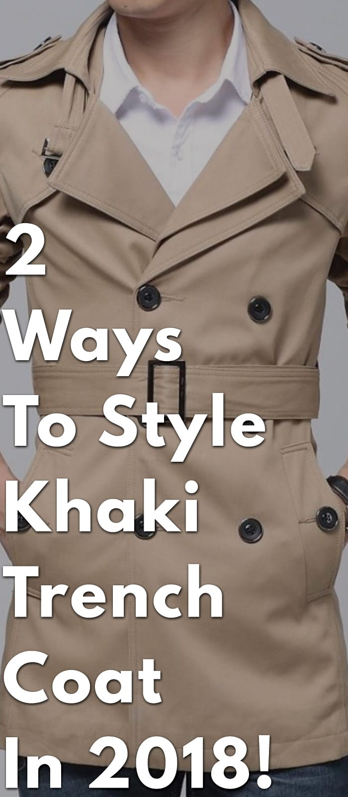 2-Ways-To-Style-Khaki-Trench-Coat-In-2018!