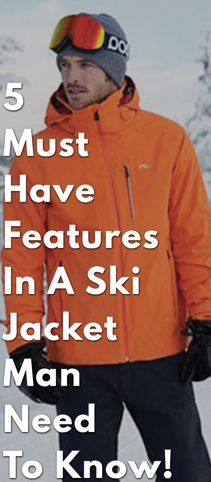 5-Must-Have-Features-In-A-Ski-Jacket-Man-Need-To-Know!