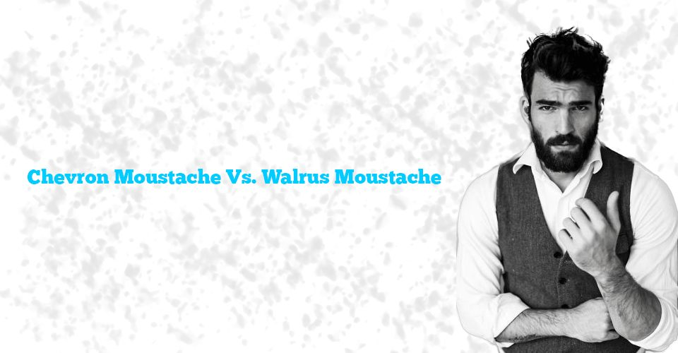 Chevron Moustache Vs. Walrus Moustache: Moustache Wars