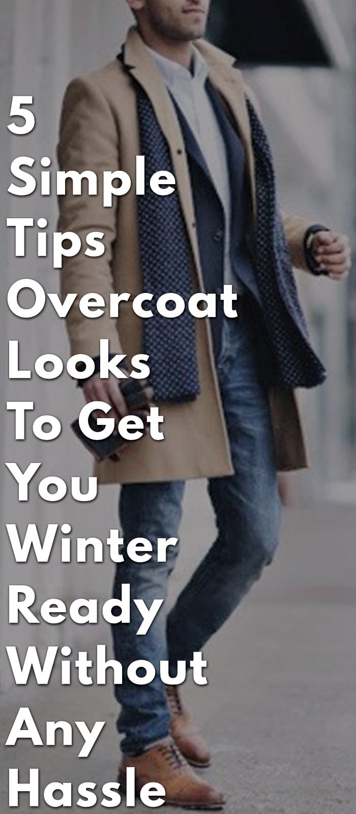 5-Simple-Tips-Overcoat-Looks-To-Get-You-Winter-Ready-Without-Any-Hassle
