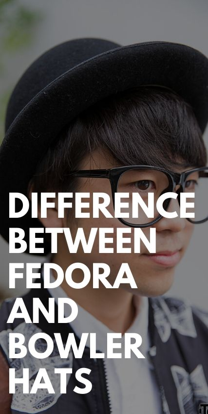 Difference between fedora and bowler hats