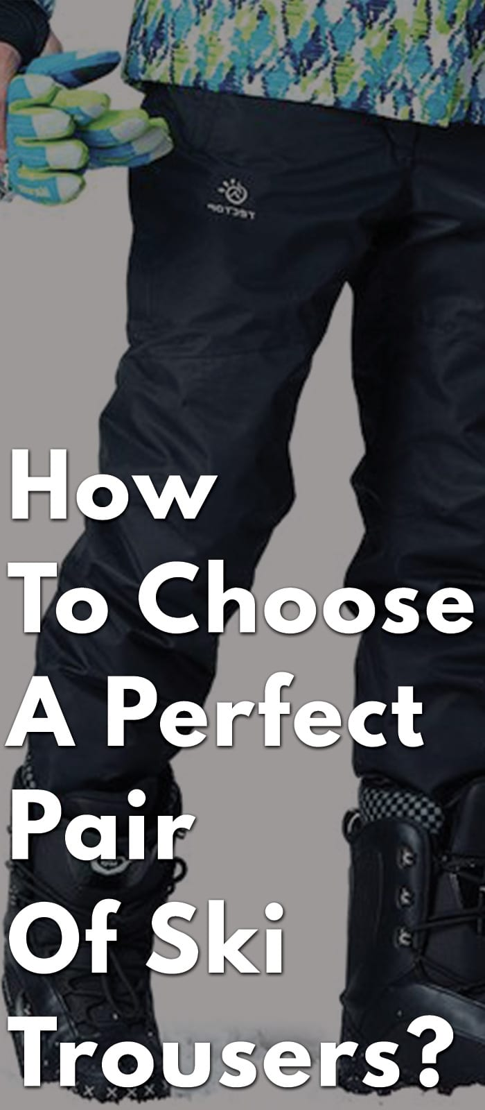 How-To-Choose-A-Perfect-Pair-Of-Ski-Trousers