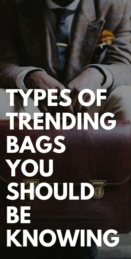 Types of Trending Bags You Should be Knowing