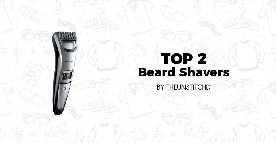 Top 2 Best Beard Shavers for Men