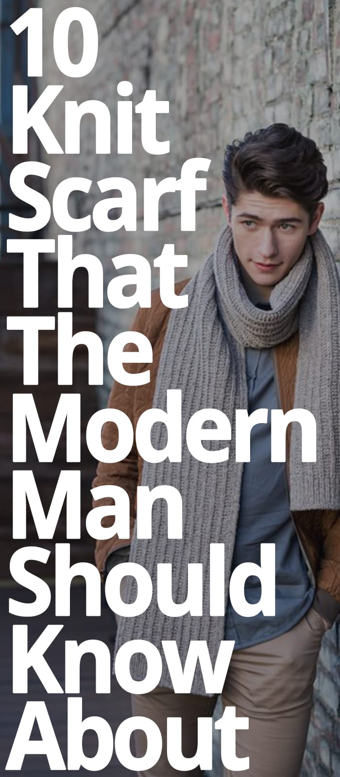 10 KNIT SCARF MODERN MEN SHOULD KNOW ABOUT