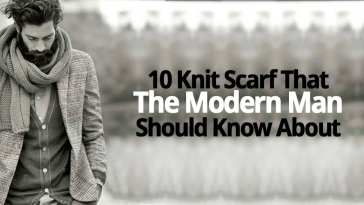 10 KNIT SCARF THAT THE MODERN MAN SHOULD KNOW ABOUT