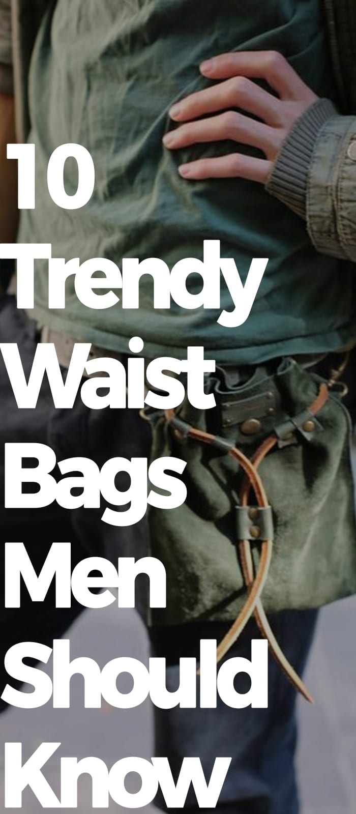 TRENDY WAIST BAGS MEN SHOULD KNOW