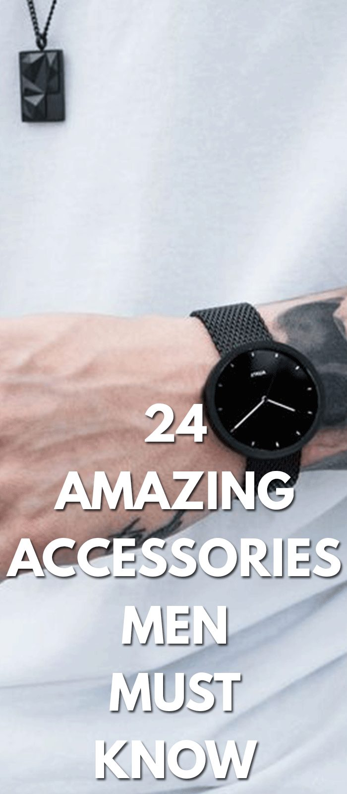 24 Amazing Accessories Men Must Know