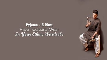 Pajama Is A Must Have Traditional Wear In Your Ethnic Wardrobe