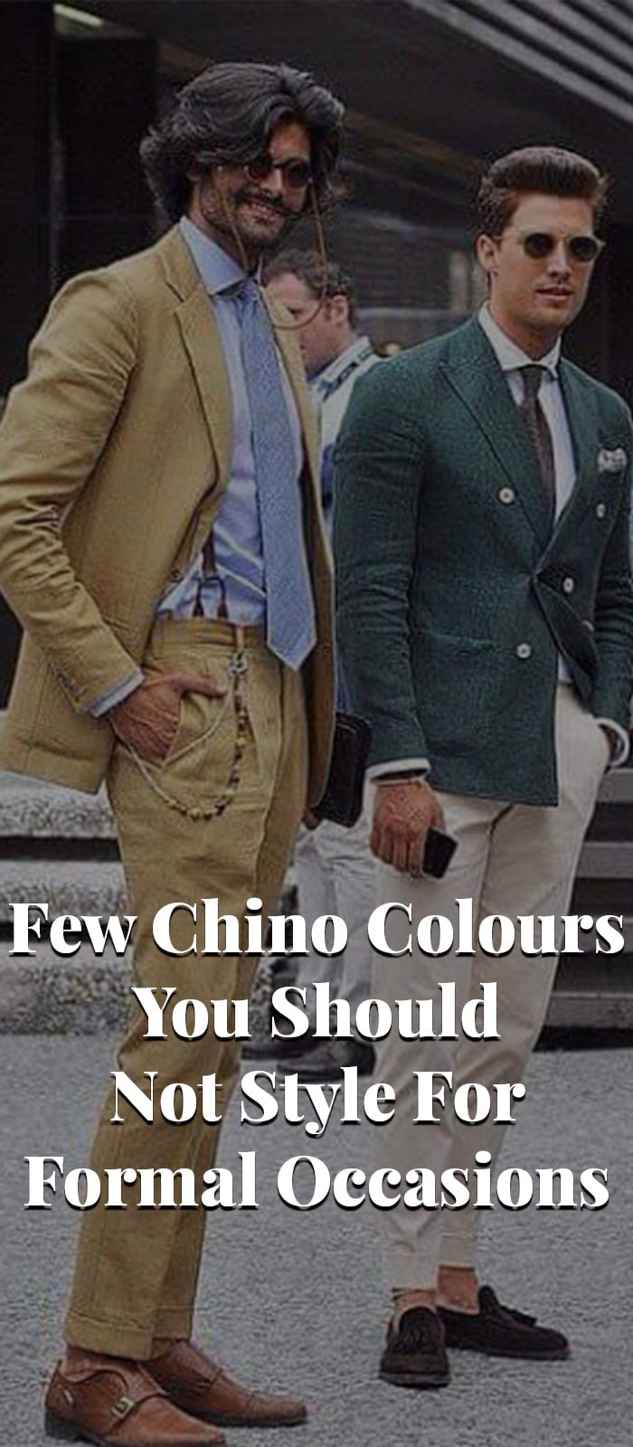 Few Chino Colours You Should Not Style For Formal Occasions