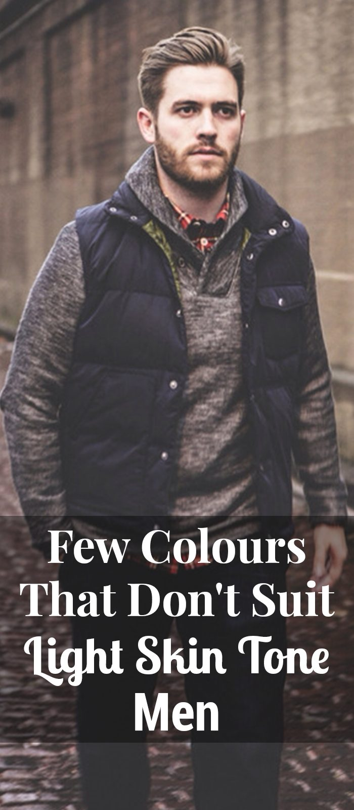Few Colours That Don't Suit Light Skin Tone Men