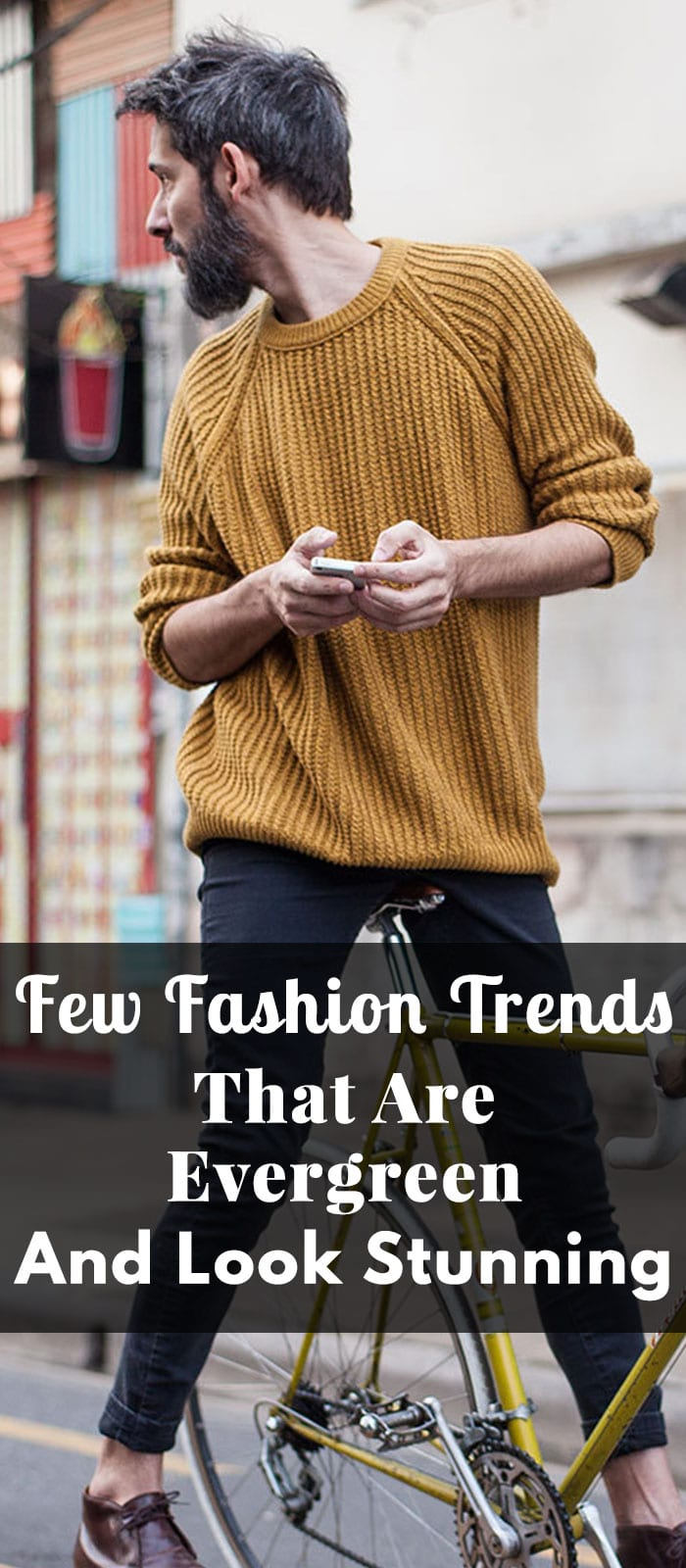 Few Fashion Trends That Are Evergreen And Look Stunning