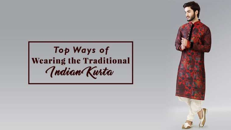 Top Ways of Wearing the Traditional Indian Kurta for every occasion