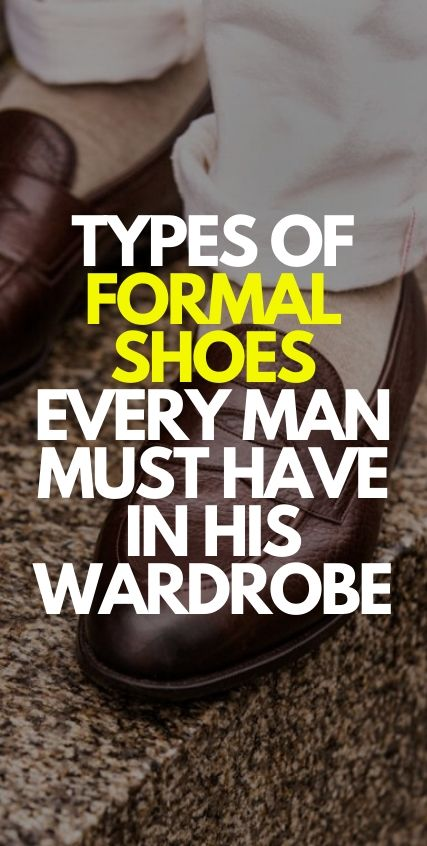 Types of Formal Shoes Every Man Needs In His Wardrobe