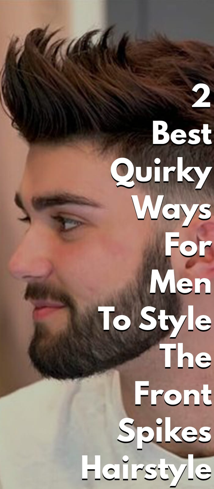 2 Best Quirky Ways For Men To Style The Front Spikes Hairstyle