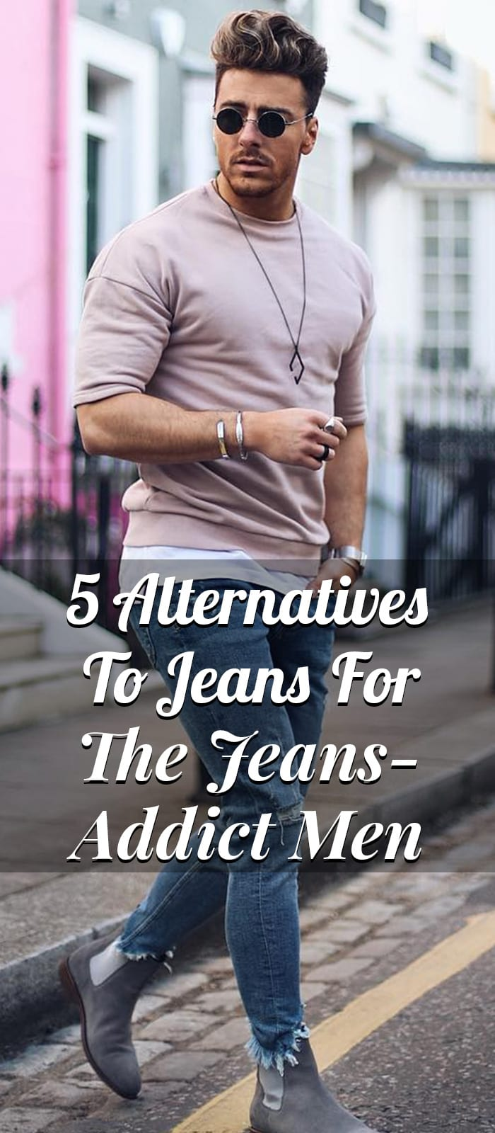 5 Alternatives To Jeans For The Jeans-Addict Men