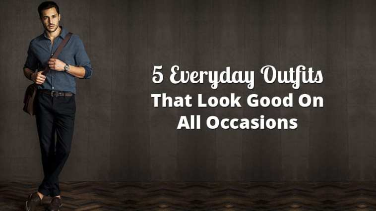 5 Everyday Outfits That Look Good On All Occasions