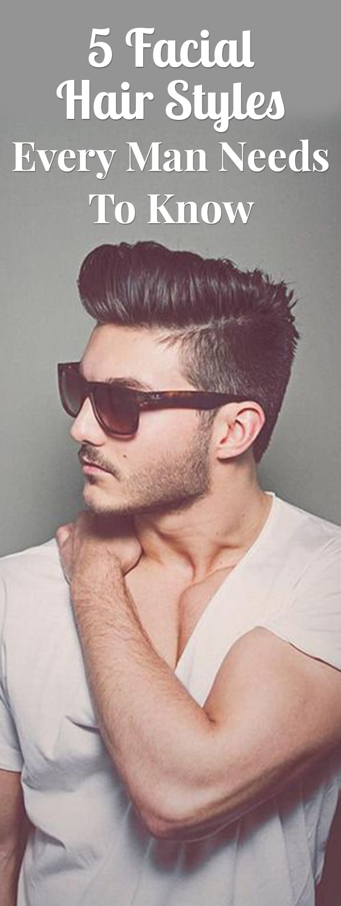 5 Facial Hair Styles Every Man Needs To Know