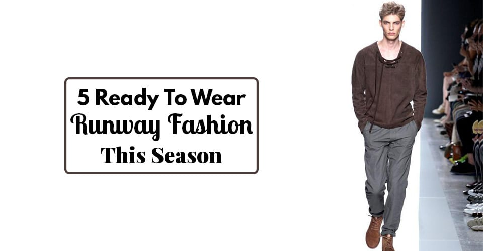 5 Ready To Wear Runway Fashion This Season