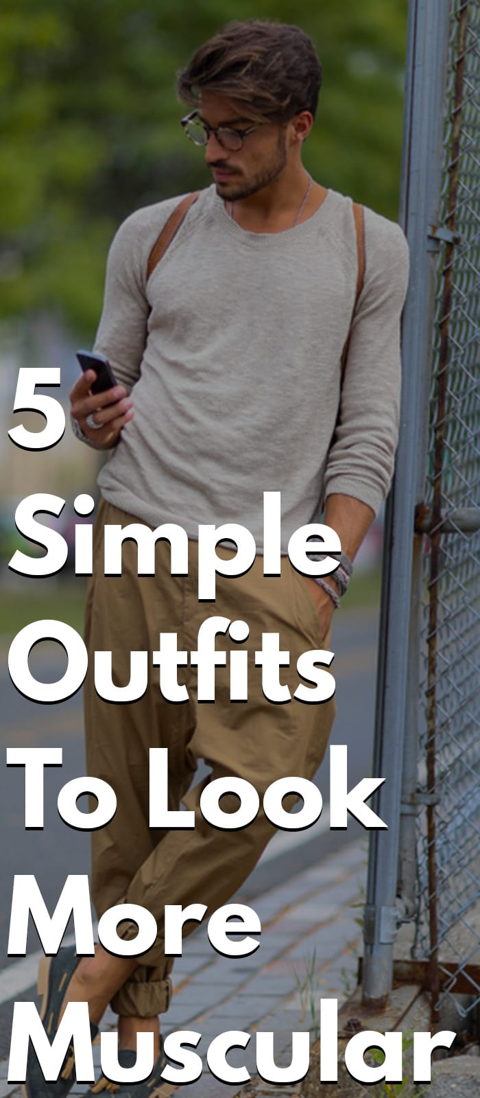 5 Simple Outfits To Look More Muscular