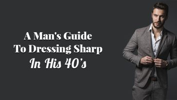 A Man's Guide to Dressing Sharp In His 40's