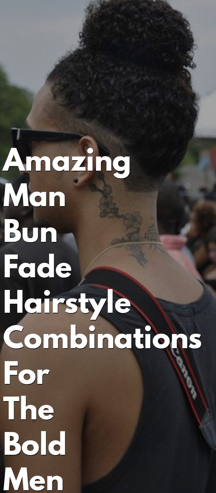 Amazing Man Bun Fade Hairstyle Combinations