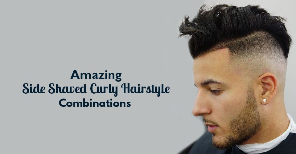 Amazing Side Shaved Curly Hairstyle Combinations For 2018