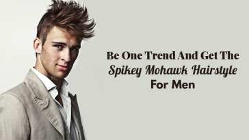 Be One Trend And Get The Spikey Mohawk Hairstyle For Men