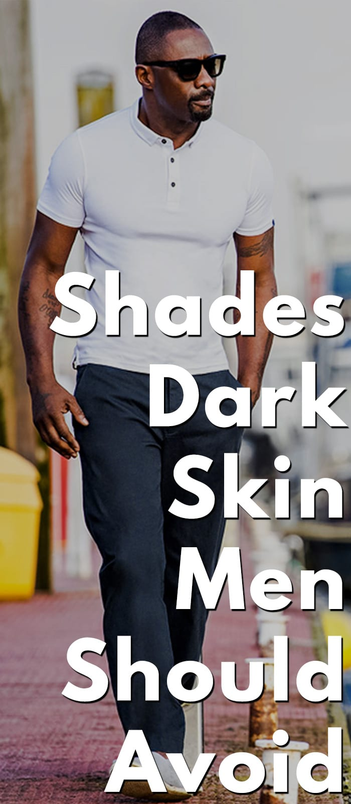 Shades Dark Skin Men Should Avoid