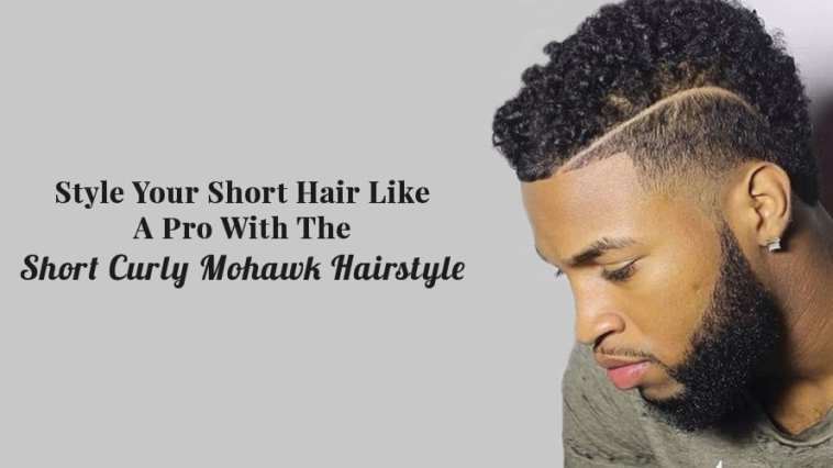 Style Your Short Hair Like A Pro With The Short Curly Mohawk Hairstyle