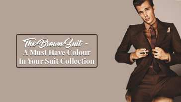 The Brown Suit - A Must Have Colour In Your Suit Collection