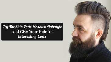 Try The Skin Fade Mohawk Hairstyle And Give Your Hair An Interesting Look