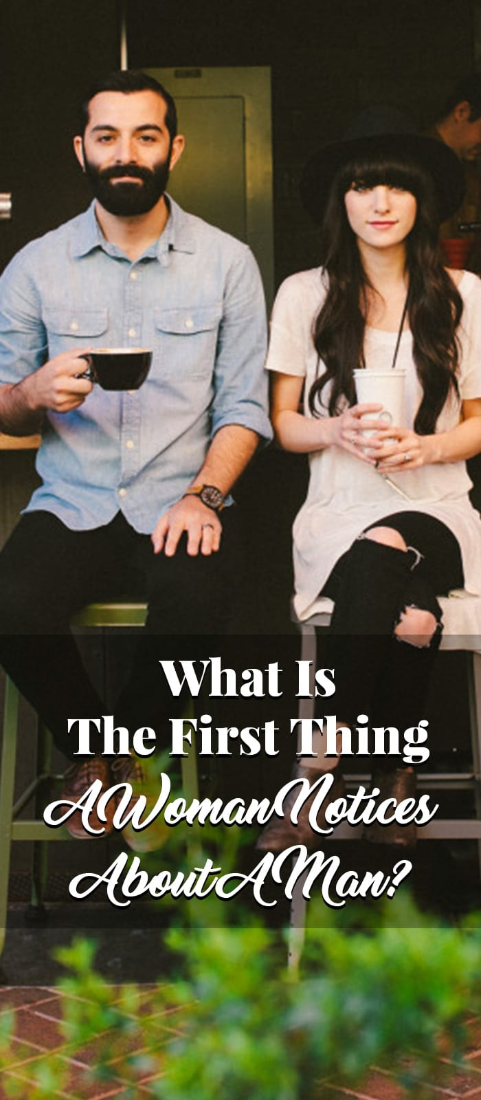 What Is The First Thing A Woman Notices About A Man
