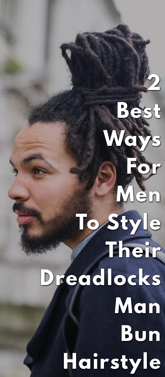 2 Best Ways For Men To Style Their Dreadlocks Man Bun Hairstyle