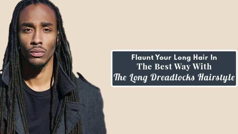 Flaunt Your Long Hair In The Best Way With The Long Dreadlocks Hairstyle