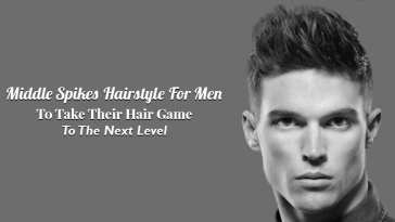 Middle Spikes Hairstyle For Men To Take Their Hair Game To The Next Level