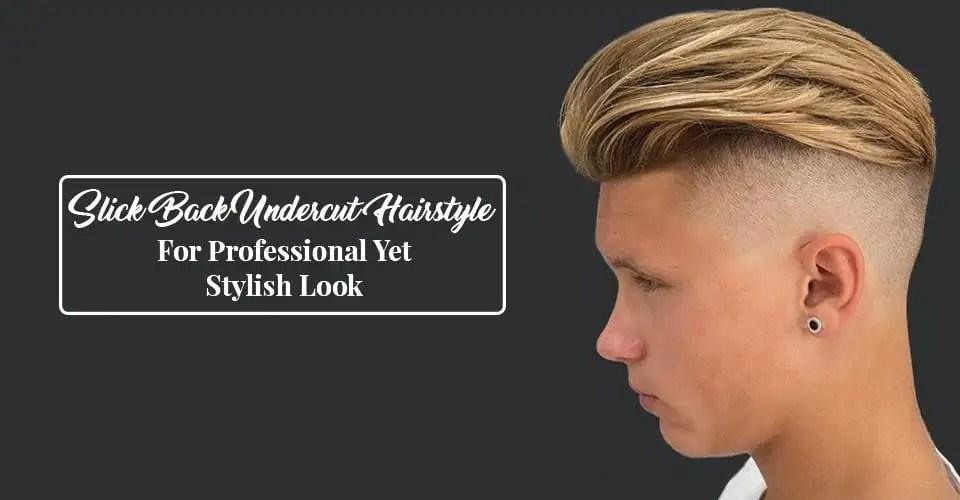 Slick Back Undercut Hairstyle For Professional Yet Stylish Look