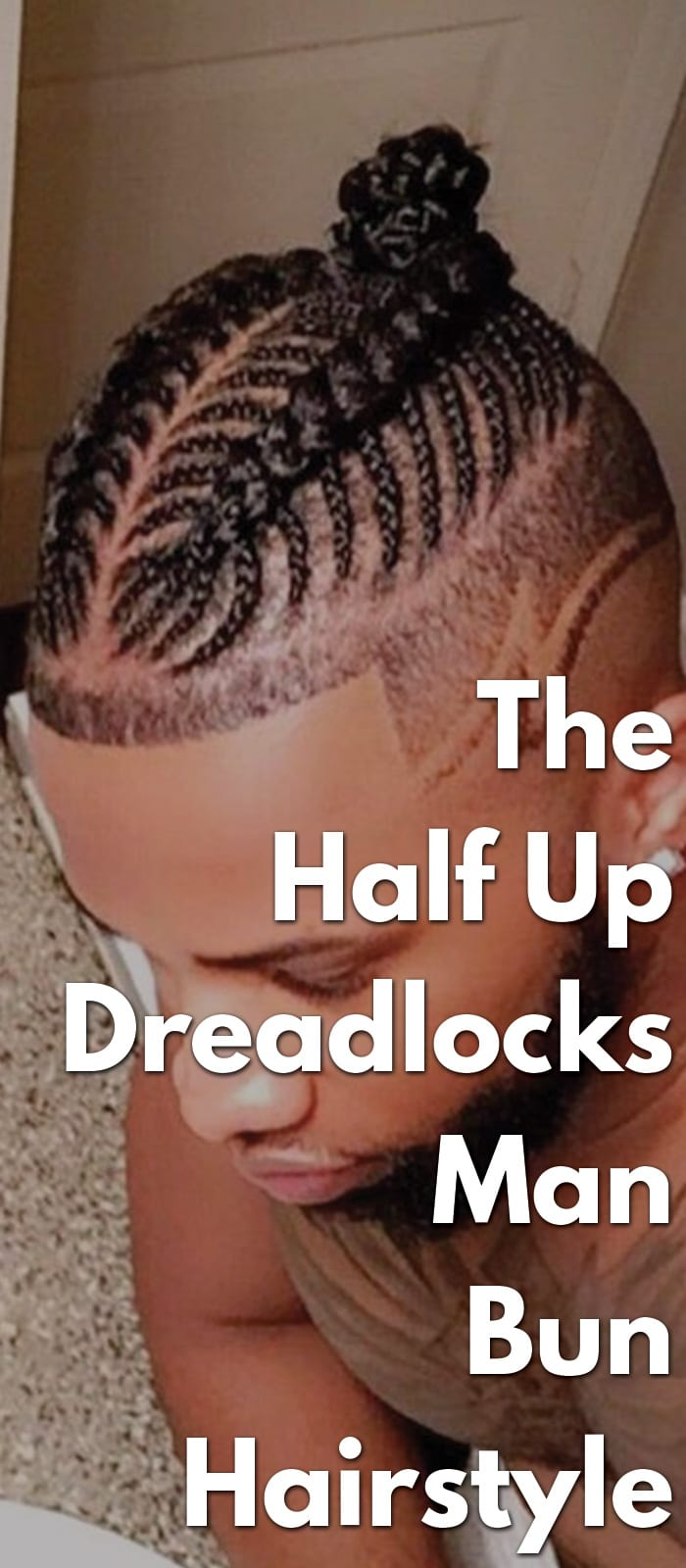 The Half Up Dreadlocks Man Bun Hairstyle