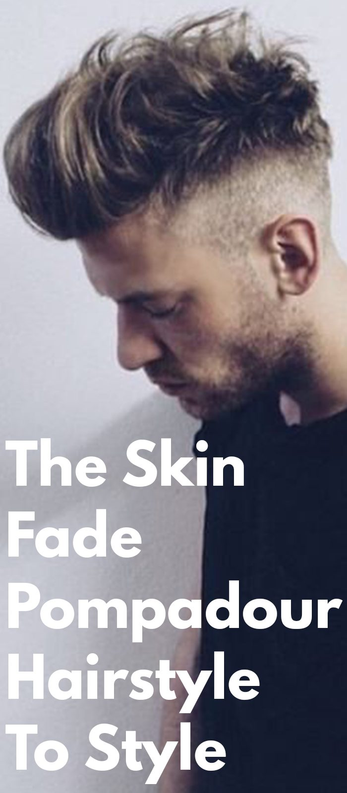 The Skin Fade Pompadour Hairstyle To Style
