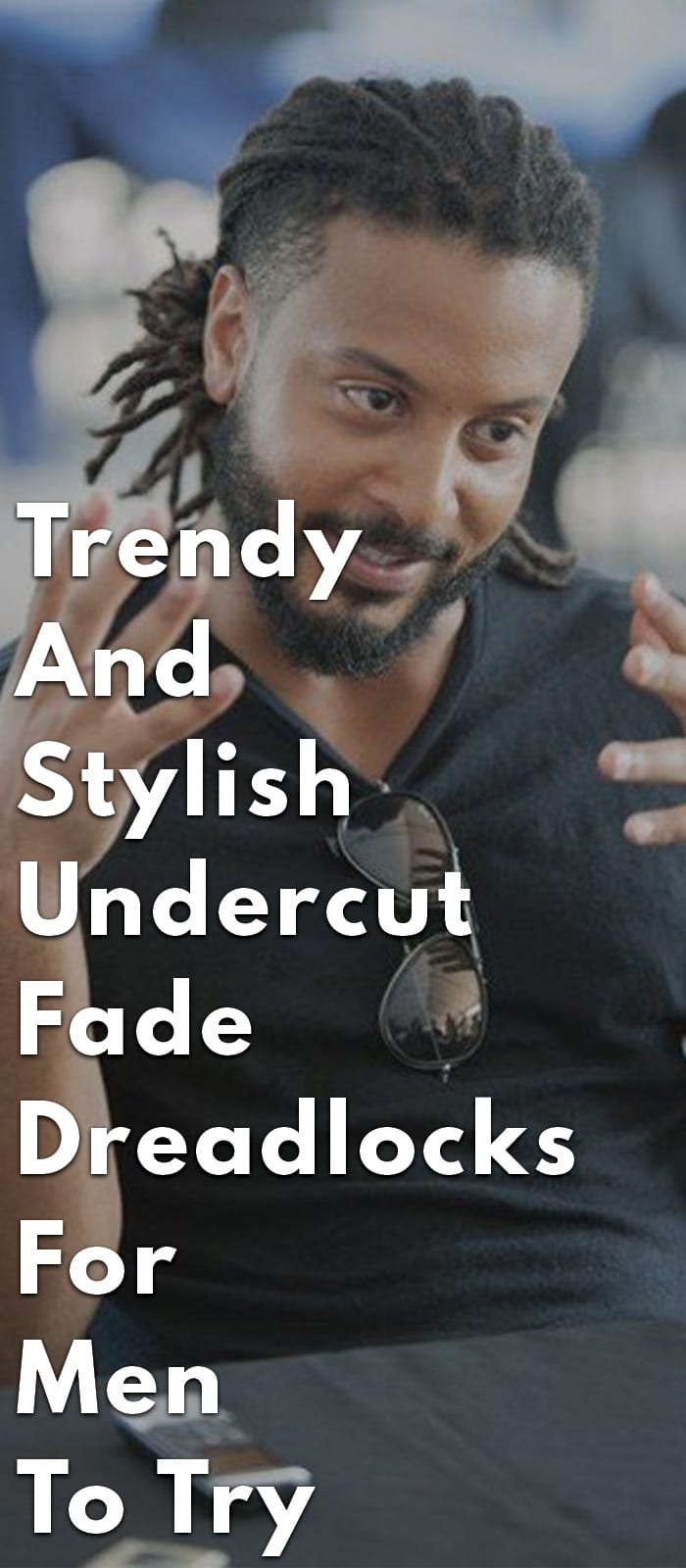 Trendy And Stylish Undercut Fade Dreadlocks For Men To Try