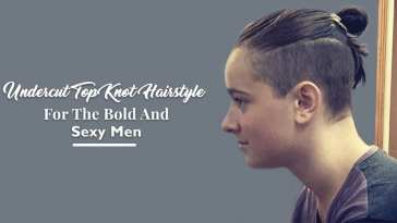 Undercut Top Knot Hairstyle For The Bold And Sexy Men