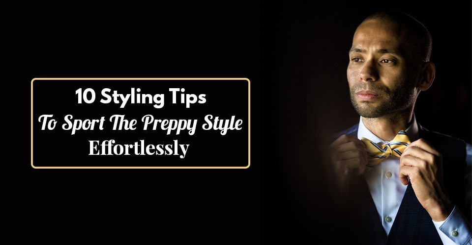 10-Styling-Tips-To-Sport-The-Preppy-Style-Effortlessly-.