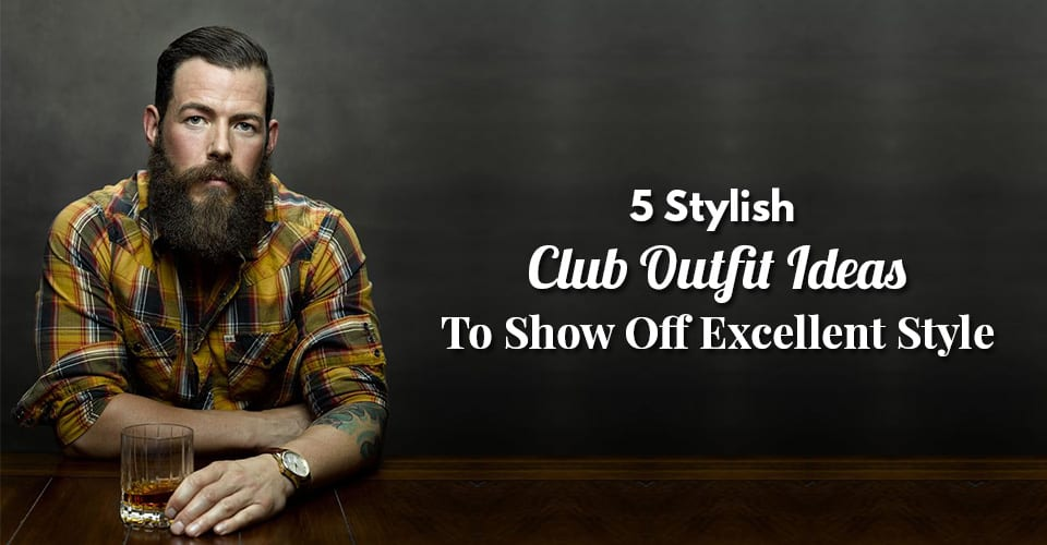 5-Stylish-Club-Outfit-Ideas-To-Show-Off-Excellent-Style.