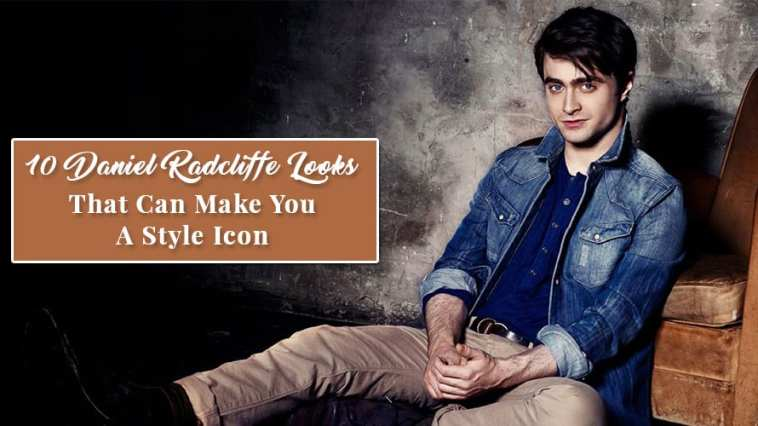10 Daniel Radcliffe Looks That Can Make You A Style Icon