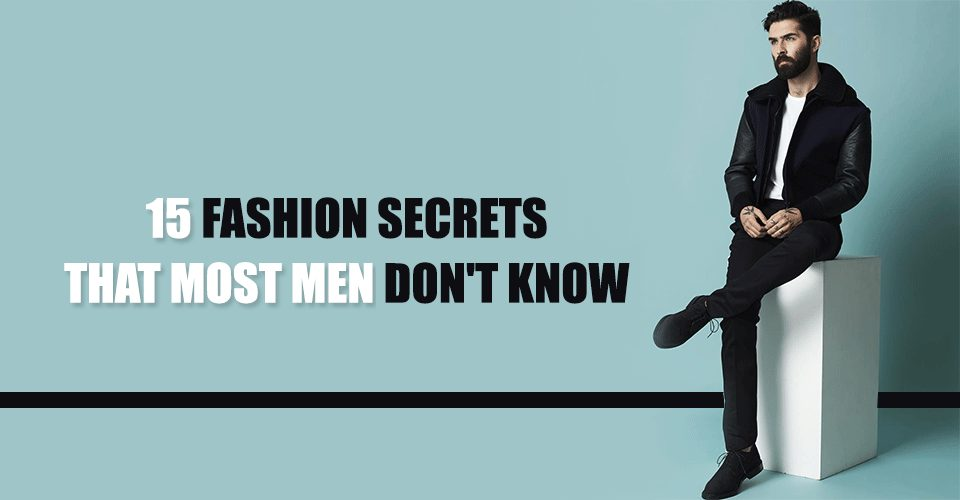 15 Fashion Secrets That Most Men Don't Know
