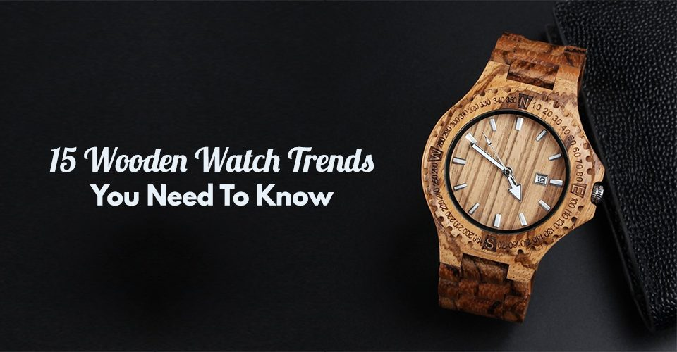 15 Wooden Watch Trends You Need To Know